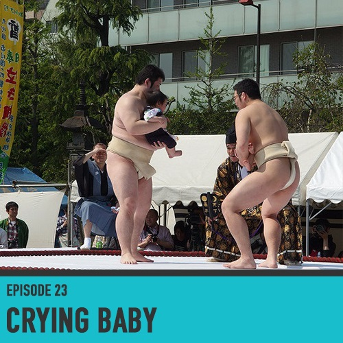 Sumo Wrestlers and  Crying Babies - Episode 23