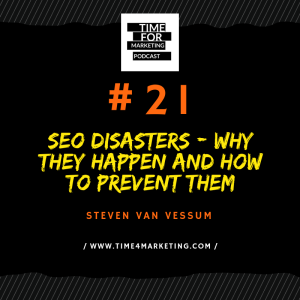 #21 - Steven Van Vessum - SEO Disasters: why they happen and how to prevent them