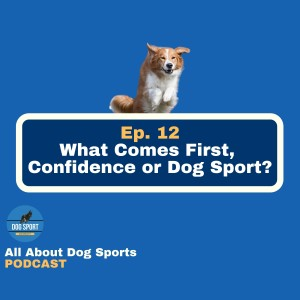 What Comes First, Confidence or Dog Sport?