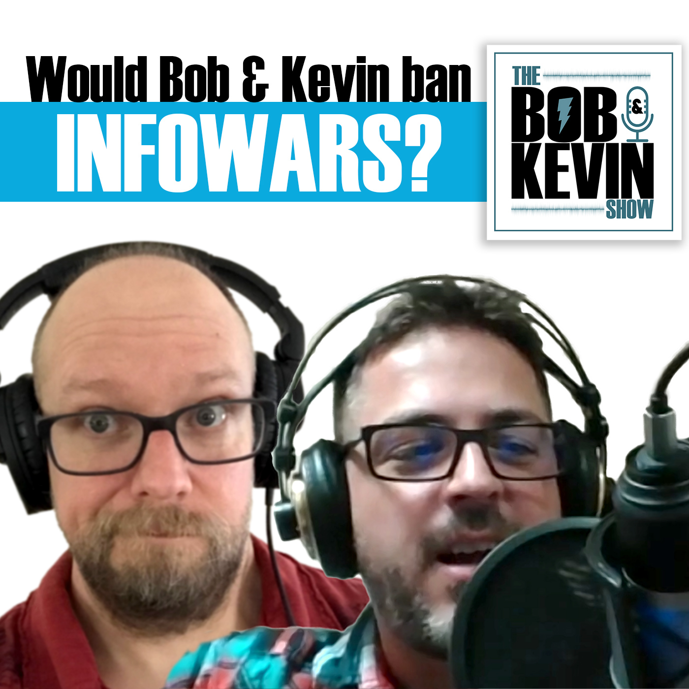 Ep. 016 - Would Bob & Kevin ban Alex Jones and Infowars from their social network?