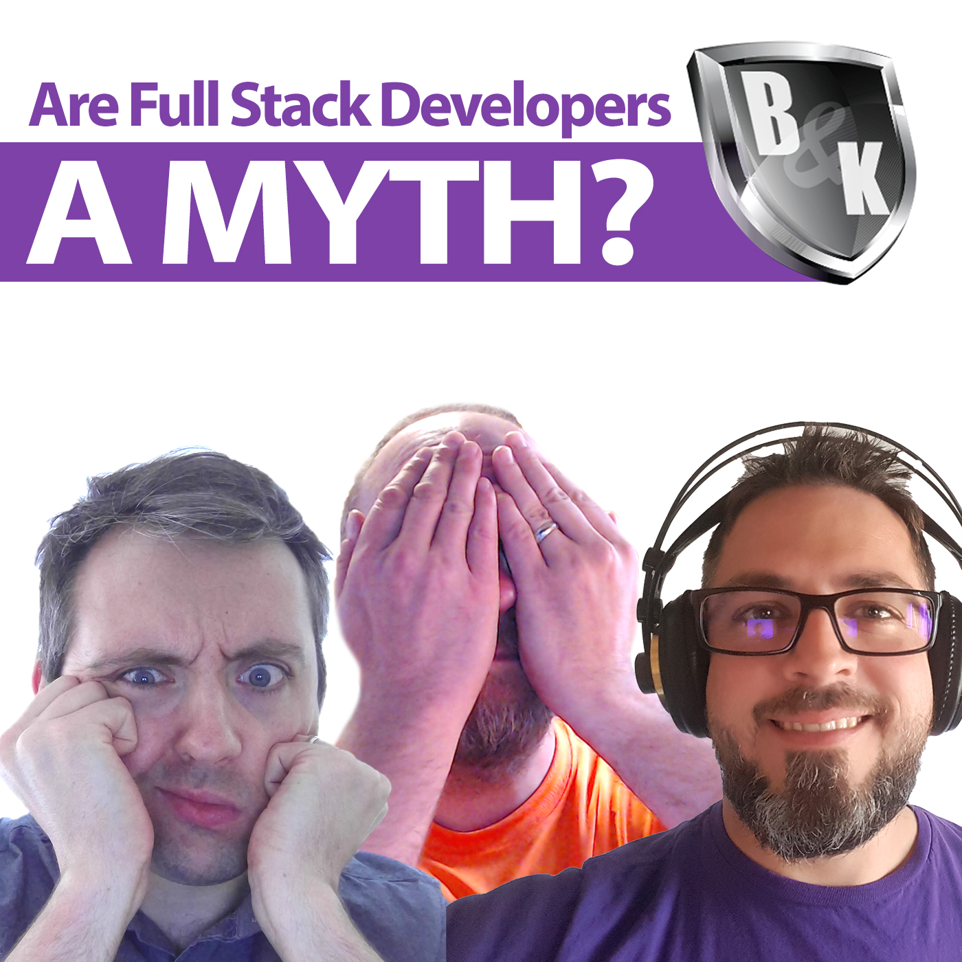 Ep. 007 - Are full stack developers a myth?