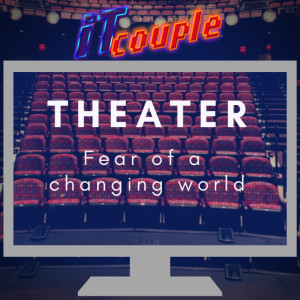 E42: Theater's fears of a changing world