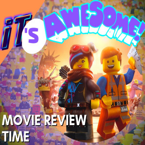 E44: Lego movie 2 and it's awesome