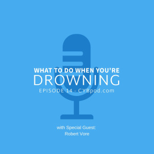 What to do When You're Drowning (with Robert Vore)