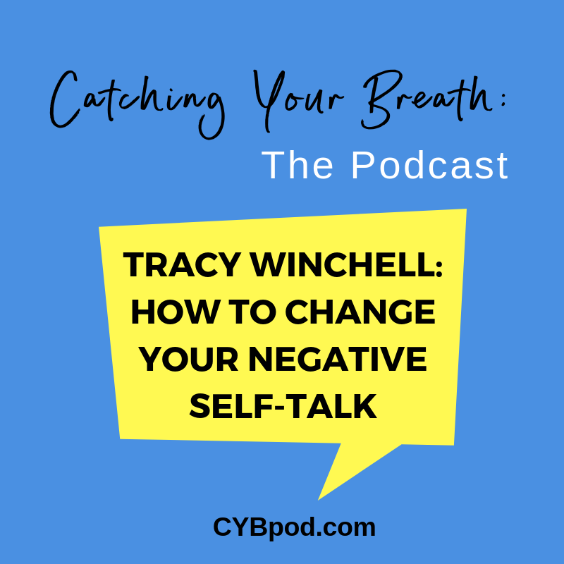 How to Change Your Negative Self-Talk (with Tracy Winchell)