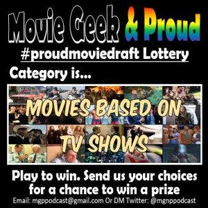 Mini Episode Proud Movie Draft: Movies based on TV shows