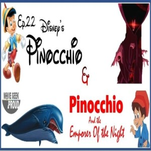 Ep.22 Pinocchio & Pinocchio and the Emporer of the Night Double Feature