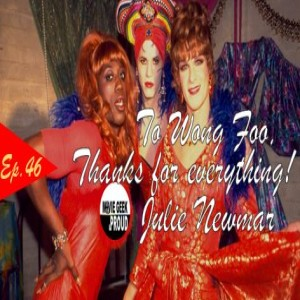 Ep.46: To Wong Foo, Thanks for Everything! Julie Newmar