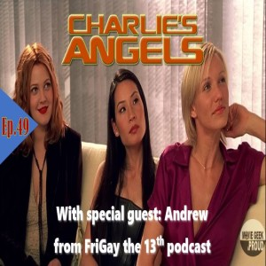 Ep.49: Charlie's Angels