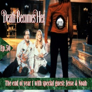 Ep.50 Death Becomes Her