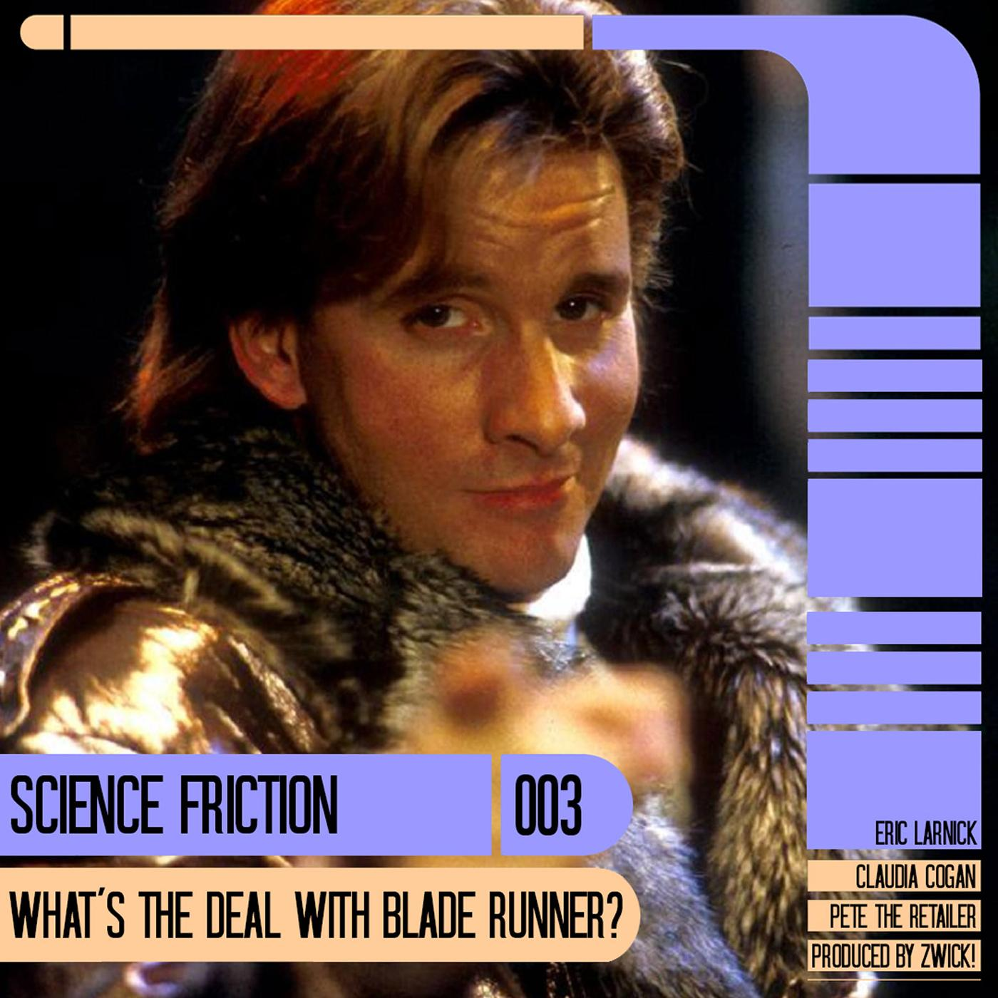Science Friction 003: What's The Deal With Blade Runner?