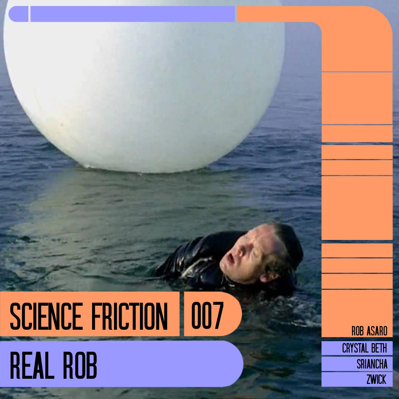Science Friction 007: Real Rob