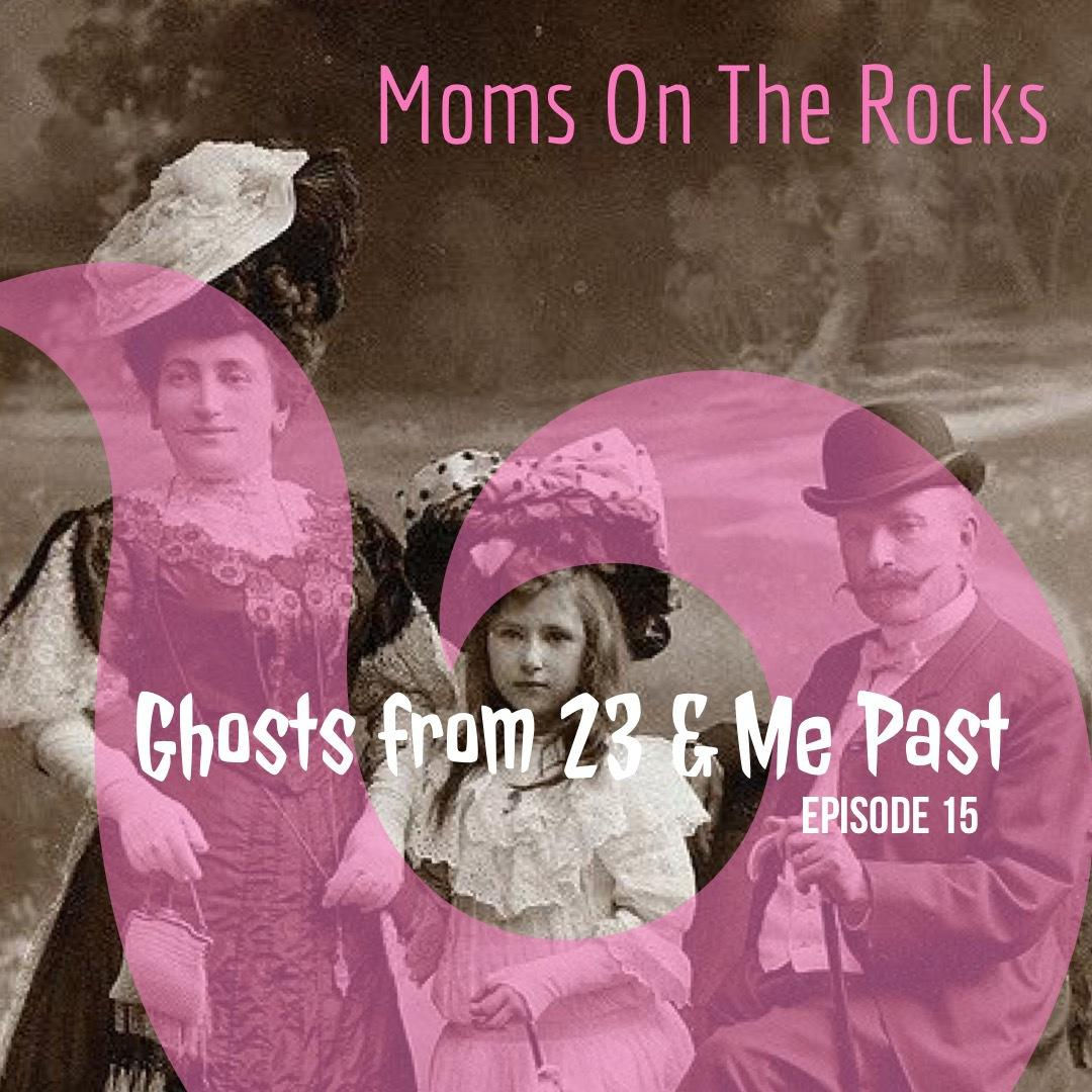Ep 15: Ghosts from 23 & Me Past