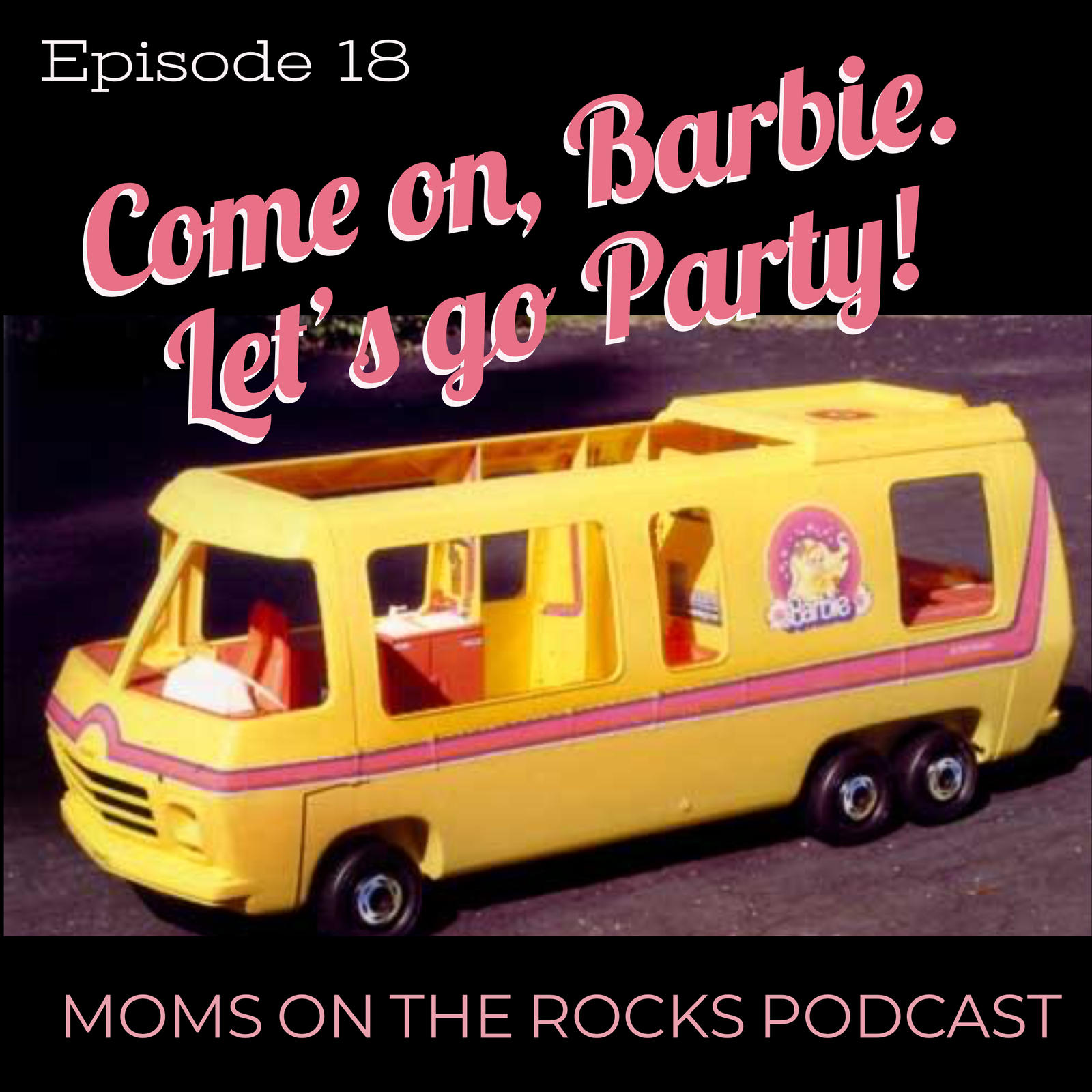 Ep. 18: Come on, Barbie. Let's Go Party!