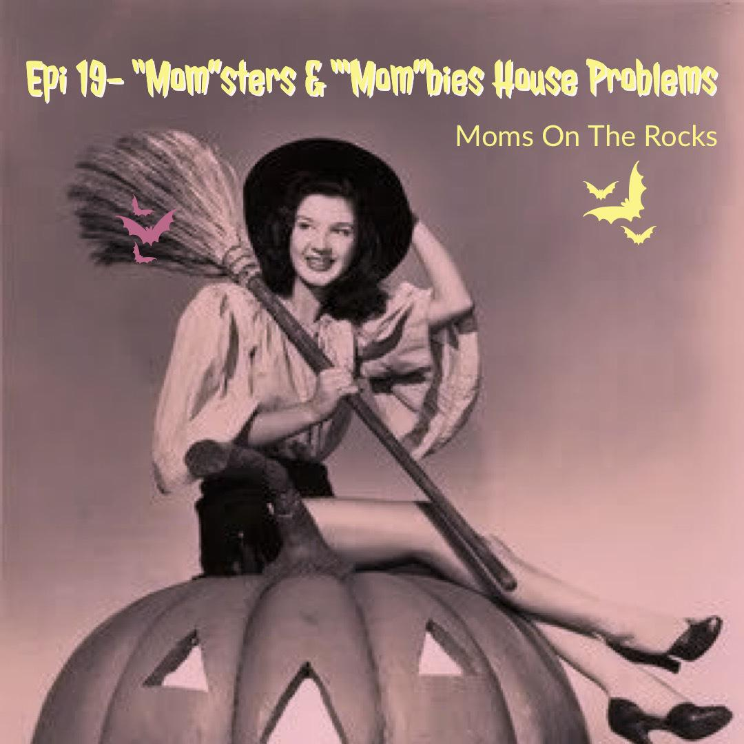 Ep 19: MOMsters & MOMbies House Problems