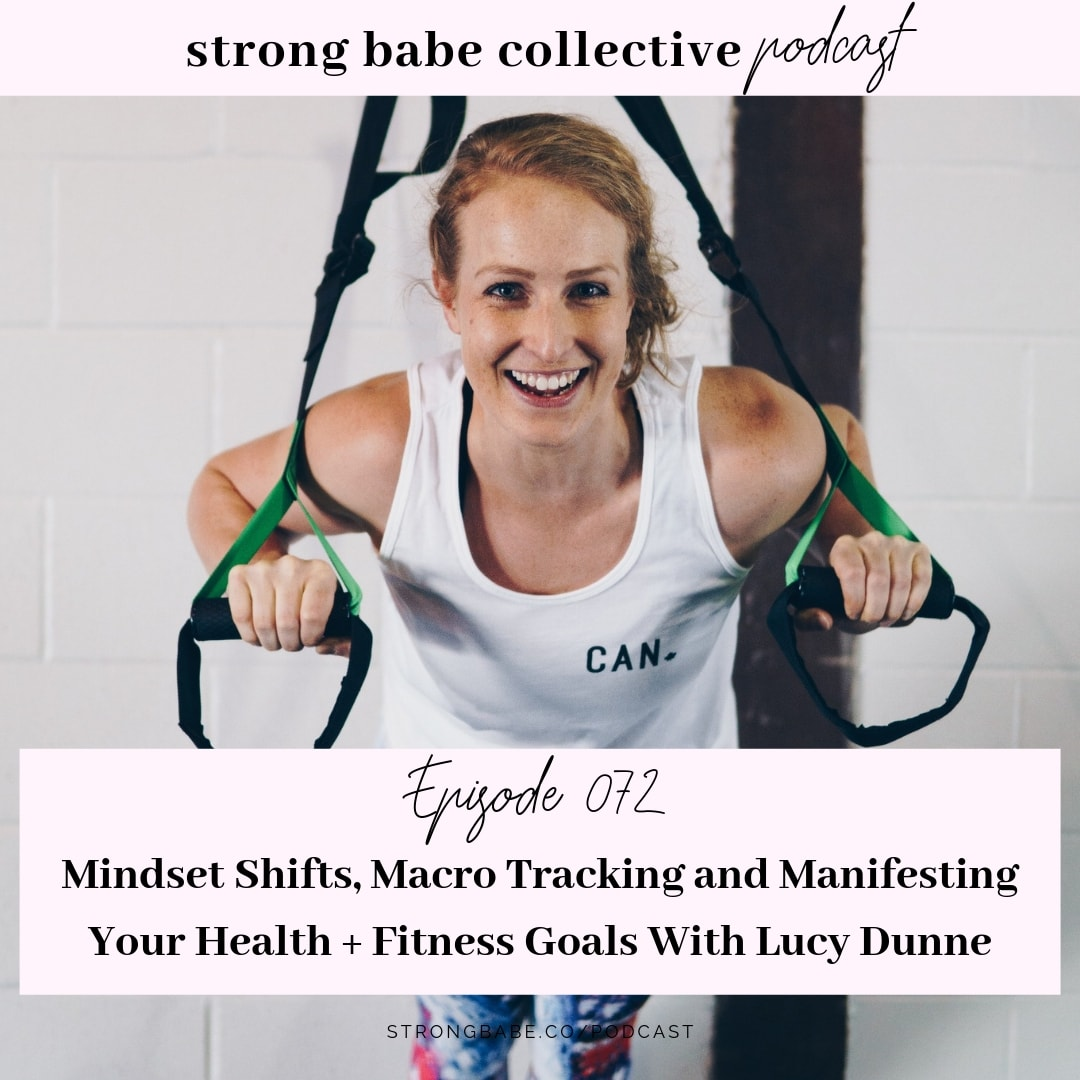 072 // Mindset Shifts, Macro Tracking and Manifesting Your Health + Fitness Goals With Lucy Dunne