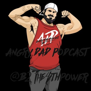 New Angry Dad Podcast Episode 389 Speak The F! Up (B2the4thpower)