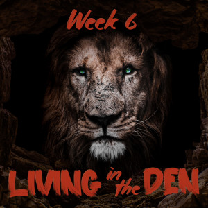 Living In The Den - Week 3: Refusing to Bow (Daniel 3)