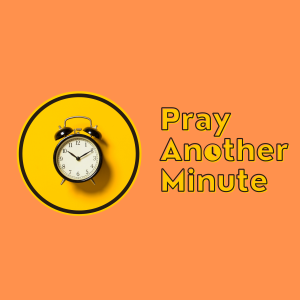The Great Power of Prayer (James 5:16-18) Pray Another Minute - Week 1