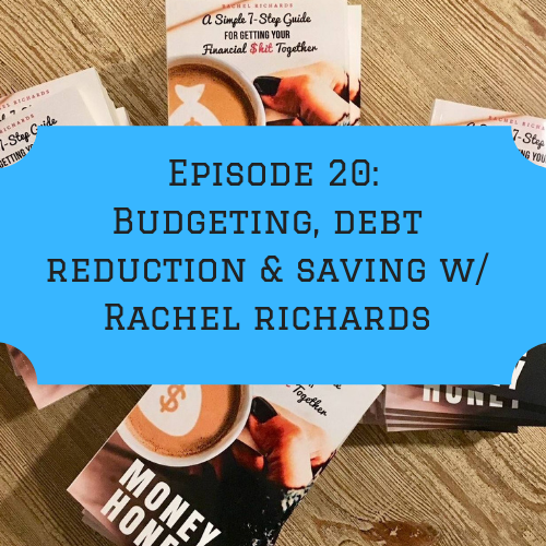 Episode 20: Getting your Financial $hit Together w/ Rachel Richards (Part 1)
