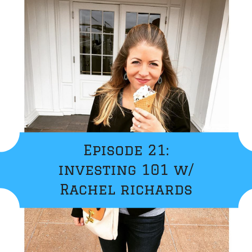 Episode 21: Getting your Financial $hit Together (Part 2 - Investing 101) w/ Rachel Richards