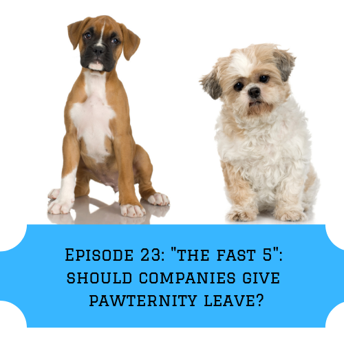 "Episode 23: ""The Fast 5″: Should you get ""Pawternity"" Leave?"
