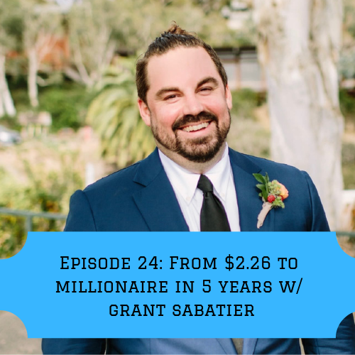 Episode 24: Going from broke to millionaire in 5 years with Grant Sabatier