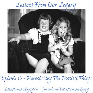 Lessons From Our Legacy Ep 15  - Parents Say The Funniest Things