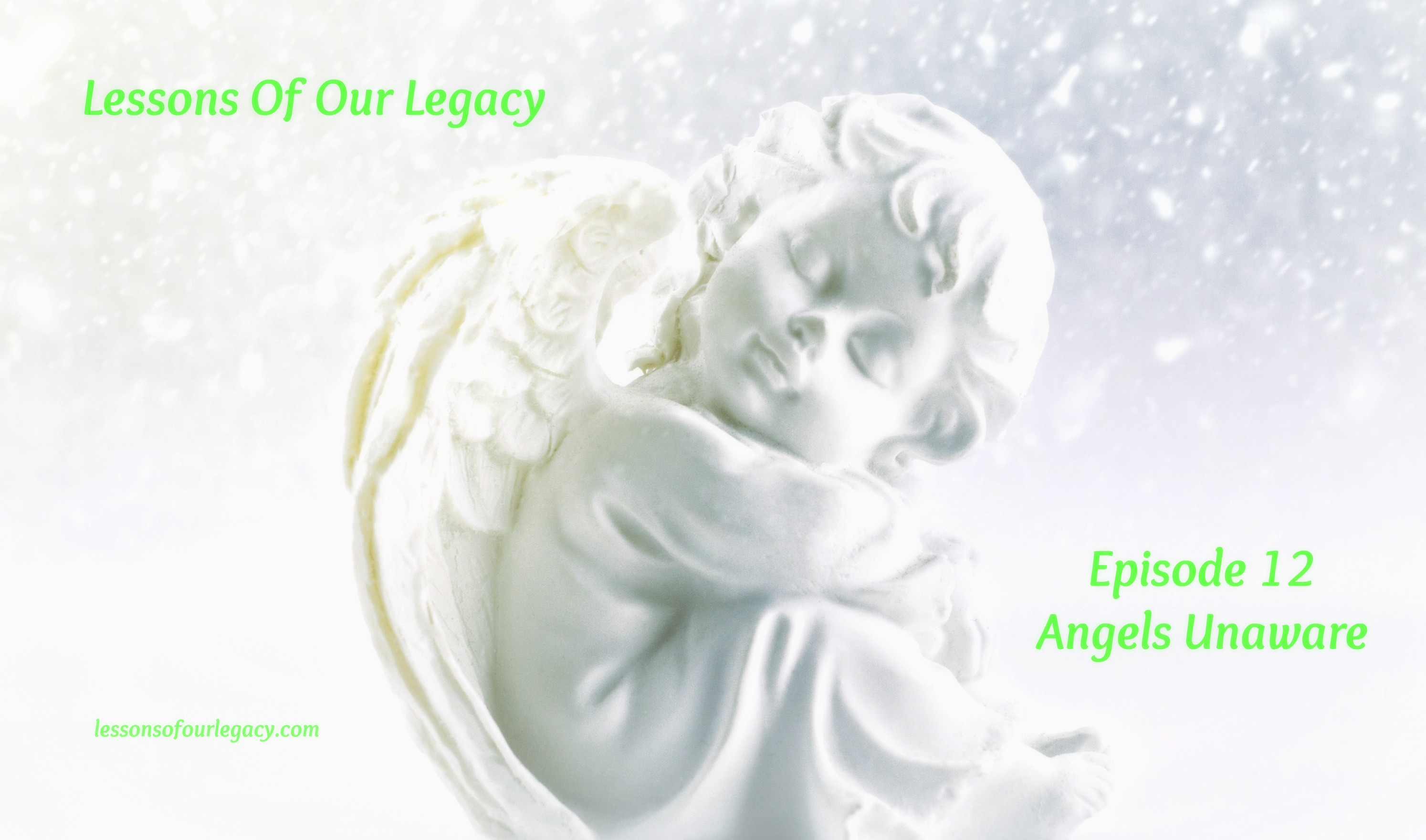 Lessons Of Our Legacy Ep 12 Angels Unaware 8 20 18