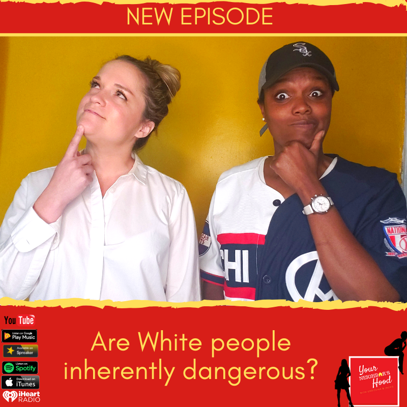 Ep 49: Are White people inherently dangerous?