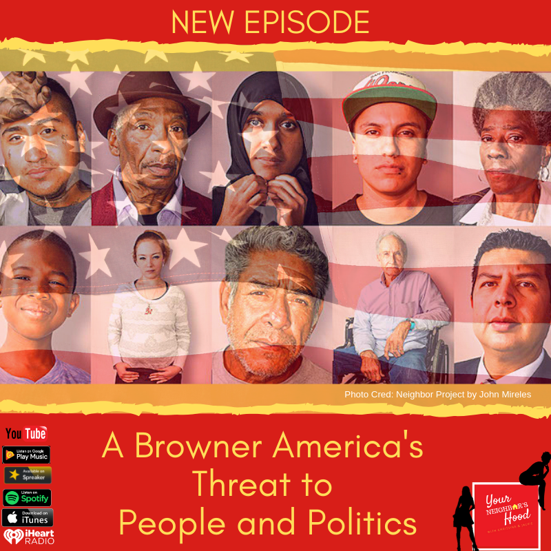 Ep 42: A Browner America's Threat to People and Politics