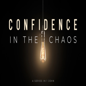 Confidence in the Chaos: Confident because we keep his commands 1John 2:3-14