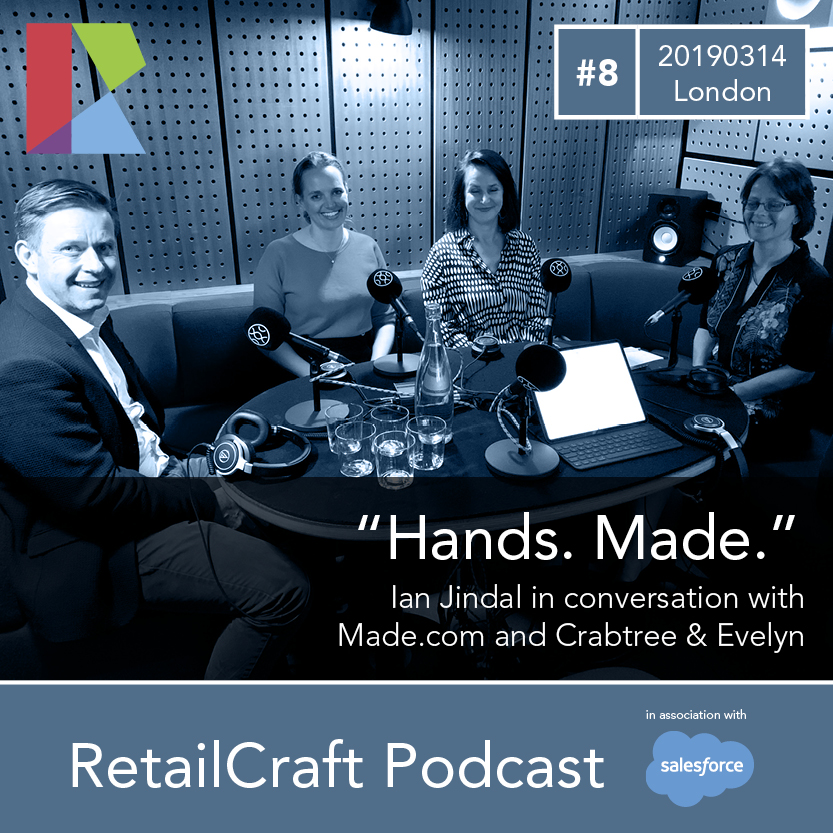 """RetailCraft 08 - """"Hands. Made"""" - conversation with Made.com and Crabtree & Evelyn"""