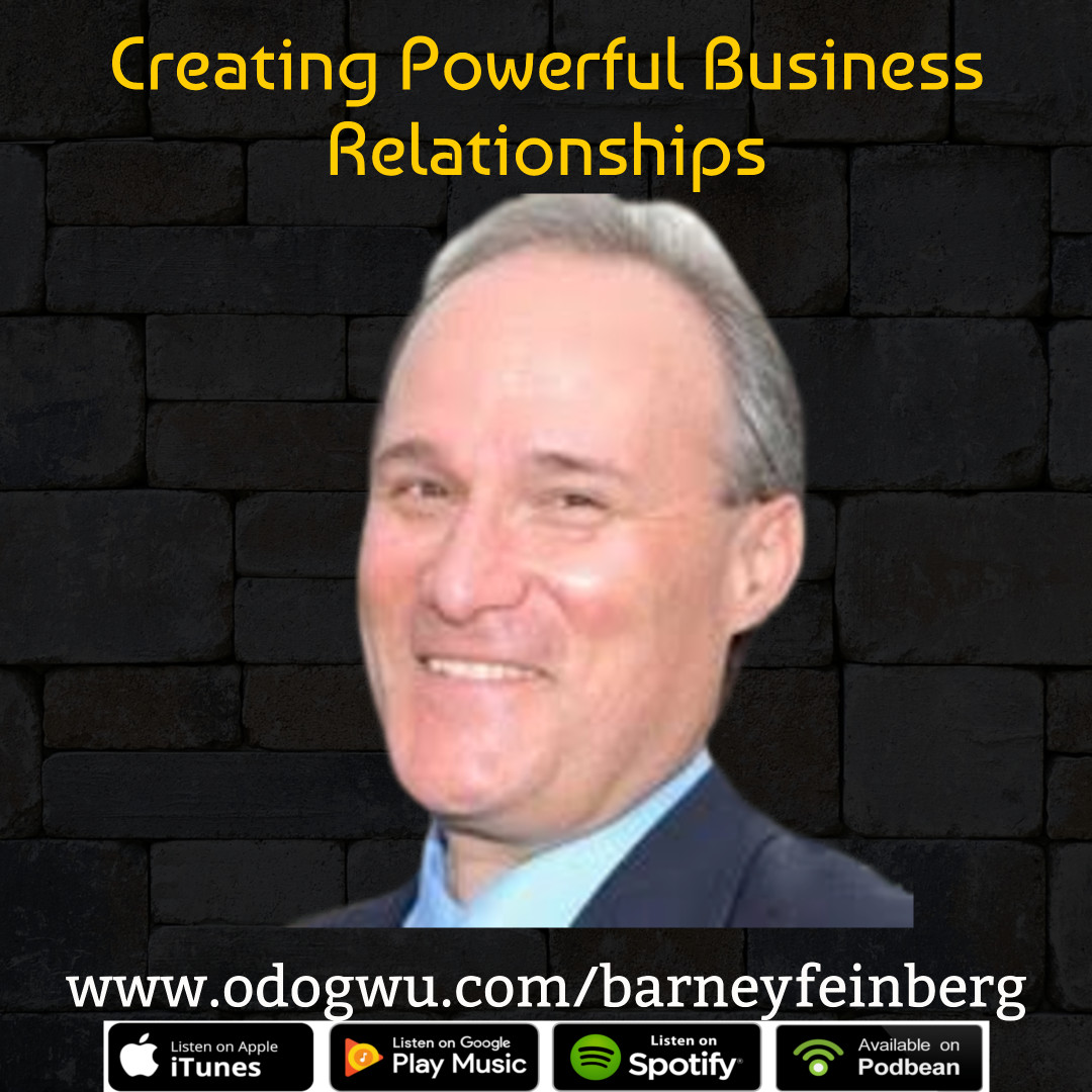 Barney Feinberg Teaches You How To Create Powerful Business Relationships For Greater Success