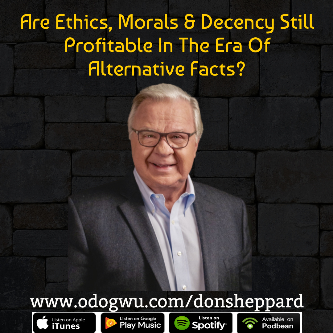 Don Sheppard Shares Why Values, Morals, Ethics & Decency Will Always Be Profitable Businesses That Focus On The Long Term