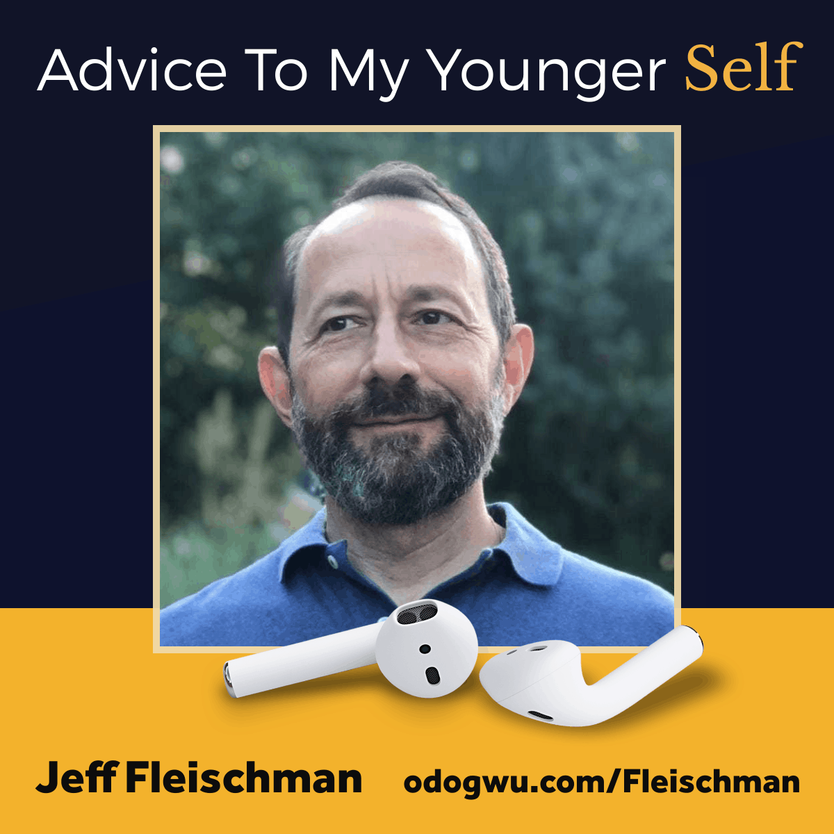 Advice To My Younger Self with Jeff Fleischman