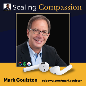 Dr. Mark Goulston Discusses How We Can Scale Compassion & Humanize The Workplace And The World One Conversation At A Time