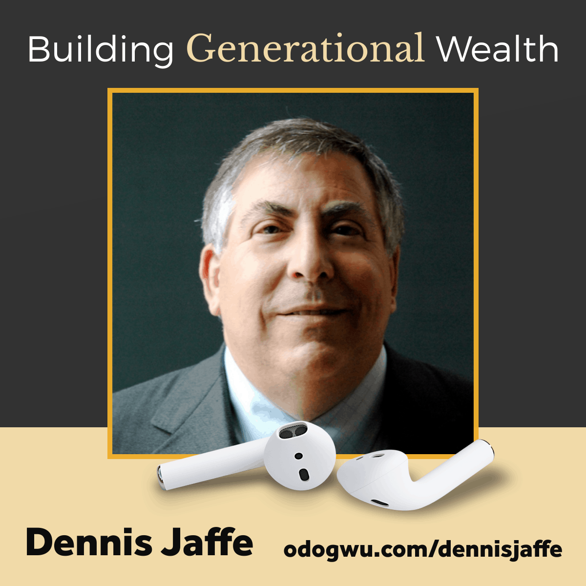 Building Generational Wealth For Entrepreneurs with Dr. Dennis Jaffe