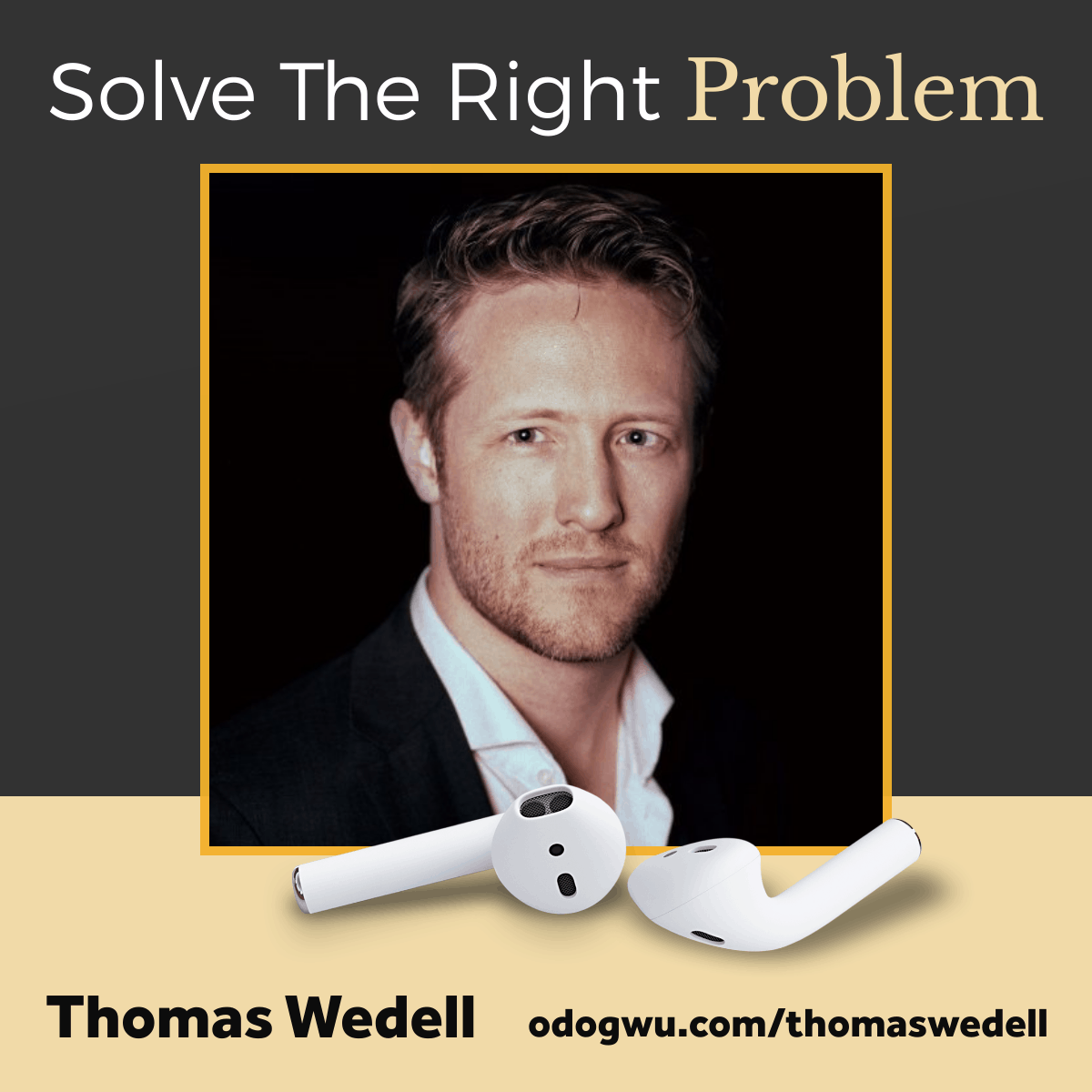 How To Solve The Right Problem with Thomas Wedell-Wedellsborg