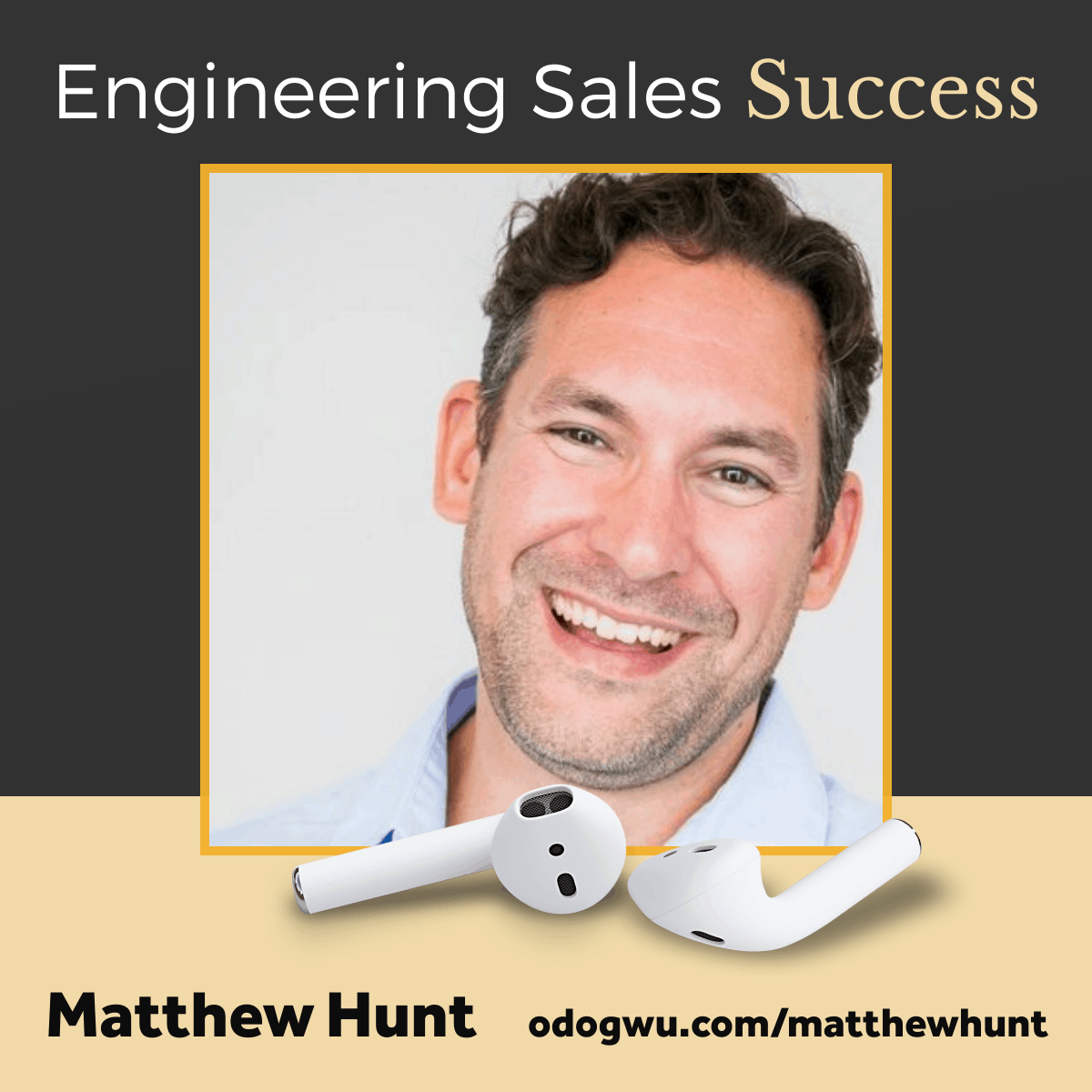 Engineering Sales Success In Challenging Times With Matthew Hunt