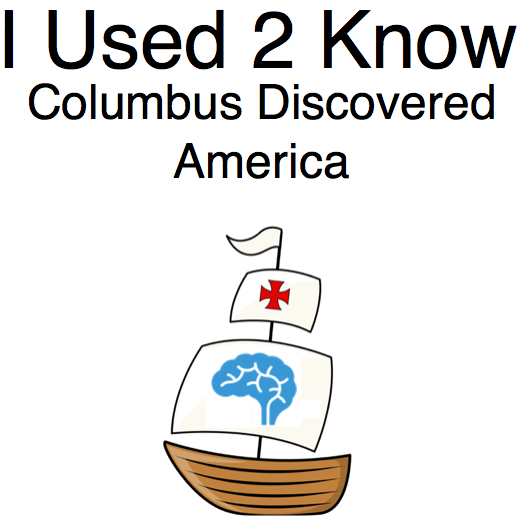 I Used 2 Know- Columbus Discovered America