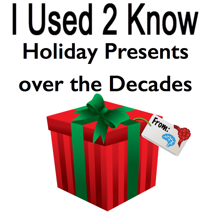 I Used 2 Know- Holiday Presents over the Decades