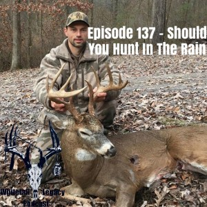 Episode 137 - Should You Hunt in The Rain