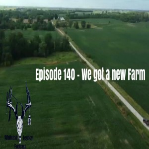 Episode 140 - We Got A New Farm