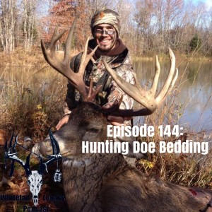 Episode 144 - Hunting Doe Bedding