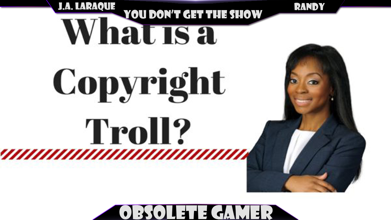 You don't get the show #25: The Copyright Troll