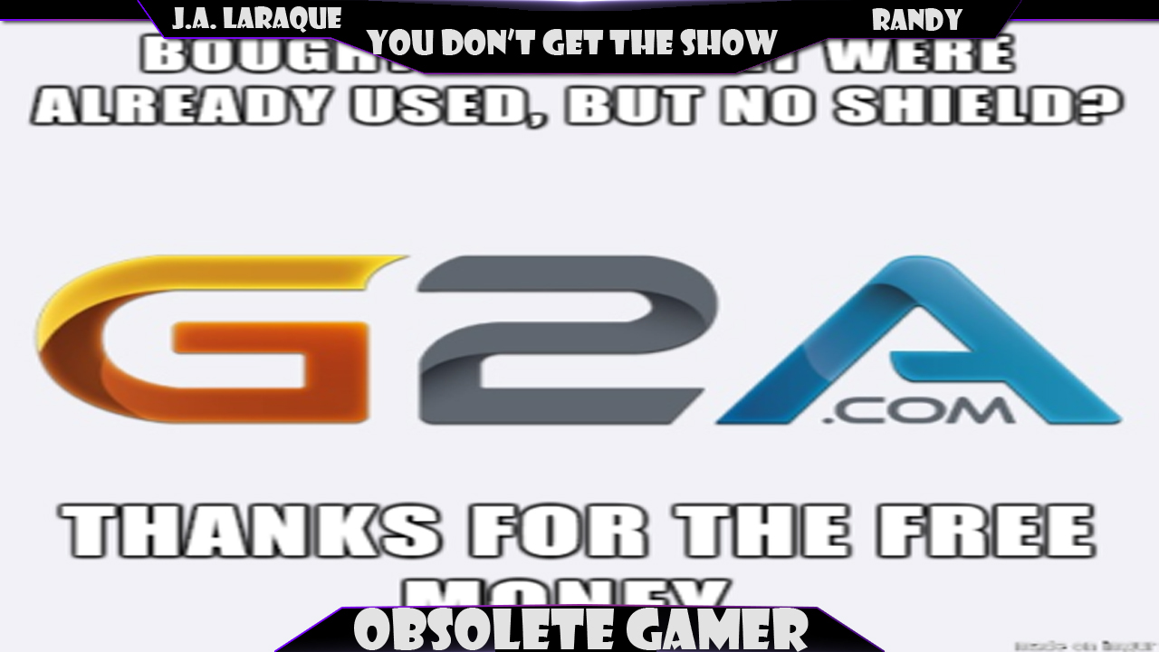 You dont get the show #22: Why G2A Sucks.