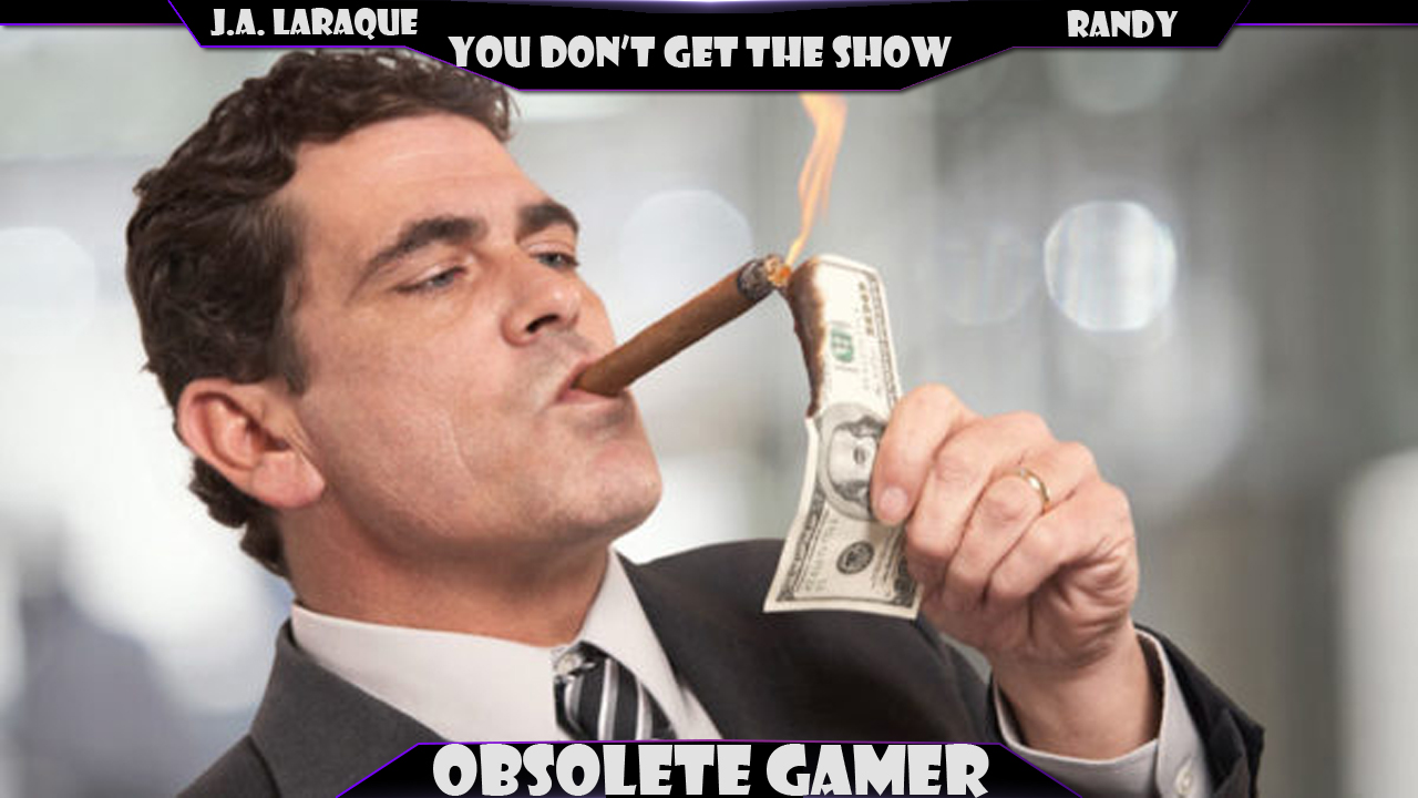 You don't get the show #27: They should have never gave you gamers money