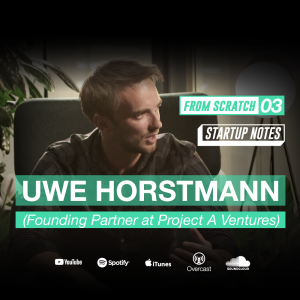 From Scratch 03 | Uwe Horstmann deconstructs the traits of great founding teams