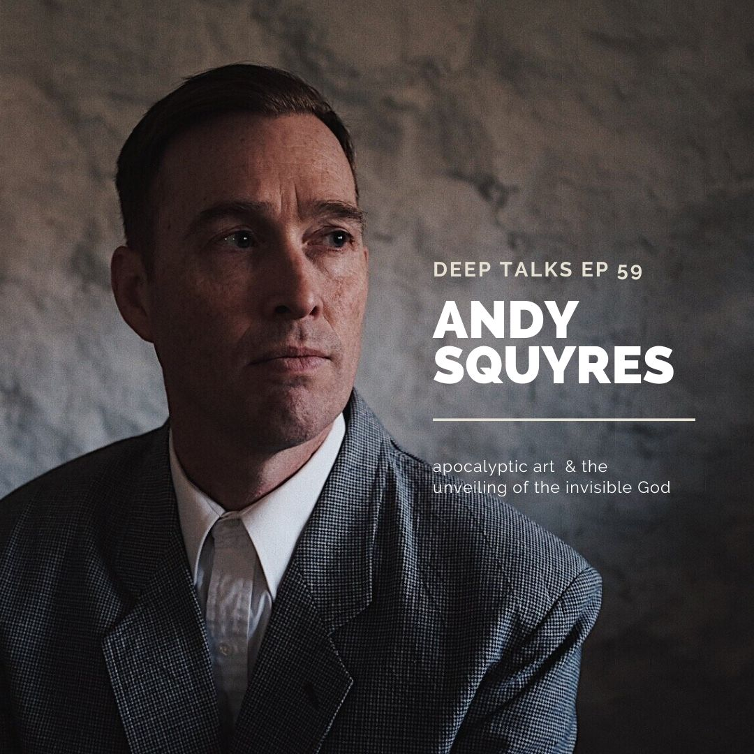 Ep 59: Andy Squyres- Apocalyptic Art & The Unveiling of the Invisible God